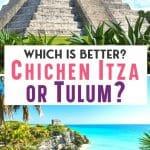 Which is Better Chichen Itza or Tulum