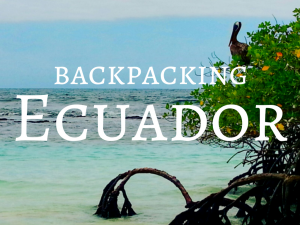 Backpacking Ecuador Travel Guide