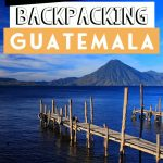 The Esstential Guide to Backpacking Guatemala